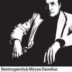 Retrospectivă Mircea Daneliuc